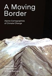 A MOVING BORDER. ALPINE CARTOGRAPHIES OF CLIMATE CHANGE