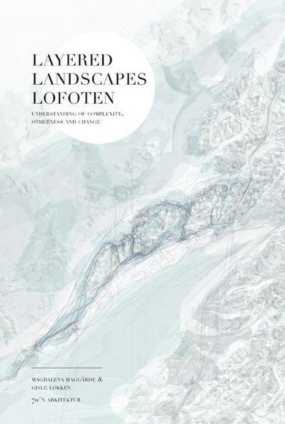 "LAYERED LANDSCAPES LOFOTEN ""UNDERSTANDING OF COMPLEXITY, OTHERNESS AND CHANGE"""