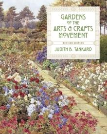GARDENS OF THE ARTS AND CRAFTS MOVEMENT (REVISED EDITION)