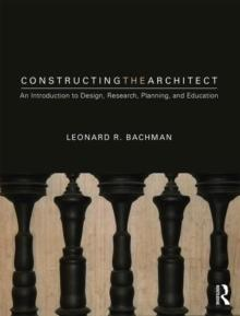CONSTRUCTING THE ARCHITECT. AN INTRODUCTION TO DESIGN, RESEARCH, PLANNING AND EDUCATION