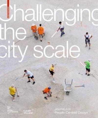 "CHALLENGING THE CITY SCALE ""JOURNEYS IN PEOPLE-CENTRED DESIGN"""