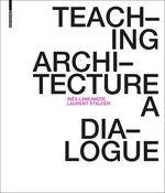 TEACHING ARCHITECTURE A DIALOGUE. INES LAMUNIERE / LAURENT STALDER
