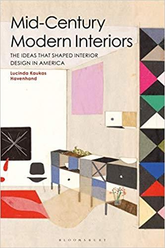 MID- CENTURY MODERN INTERIORS. THE IDEAS THAT SHAPED INTERIOR DESIGN IN AMERICA