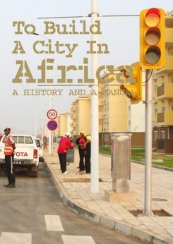 TO BUILD A CITY IN AFRICA. A HISTORY AND A MANUAL