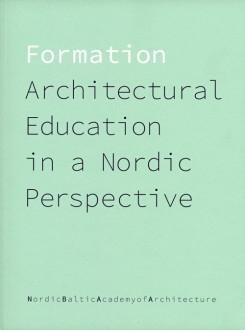 FORMATION. ARCHITECTURAL EDUCATION IN A NORDIC PERSPECTIVE