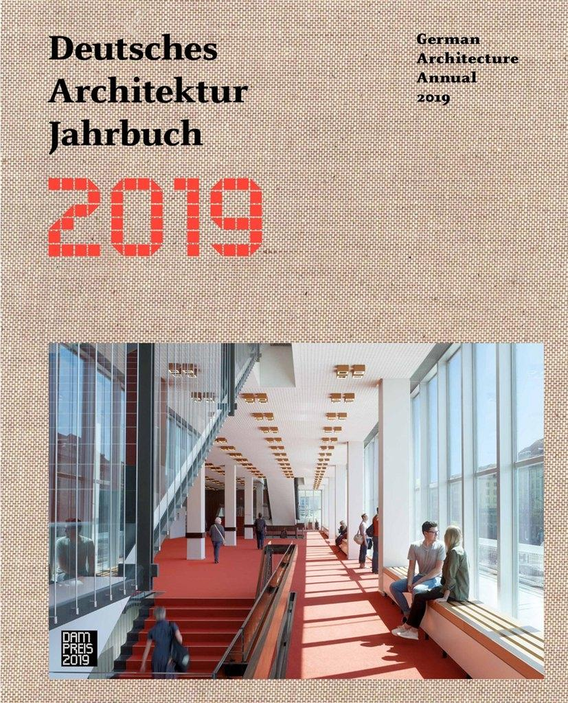 2019 DAM DEUTSCHES ARCHITEKTUR JAHRBUCH. GERMAN ARCHITECTURE ANNUAL 2018