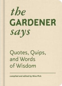 GARDENER SAYS, THE - QUOTE, QUIPS AND WORDS OF WISDOM
