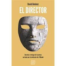 "DIRECTOR,  EL ""SECRETOS E INTRIGAS DE LA PRENSA NARRADOS POR EL EXDIRECTOR DE EL MUNDO"""