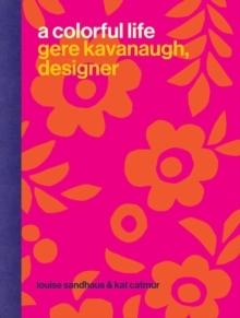 COLORFUL LIFE:  GERE KAVANAUGH, DESIGNER.
