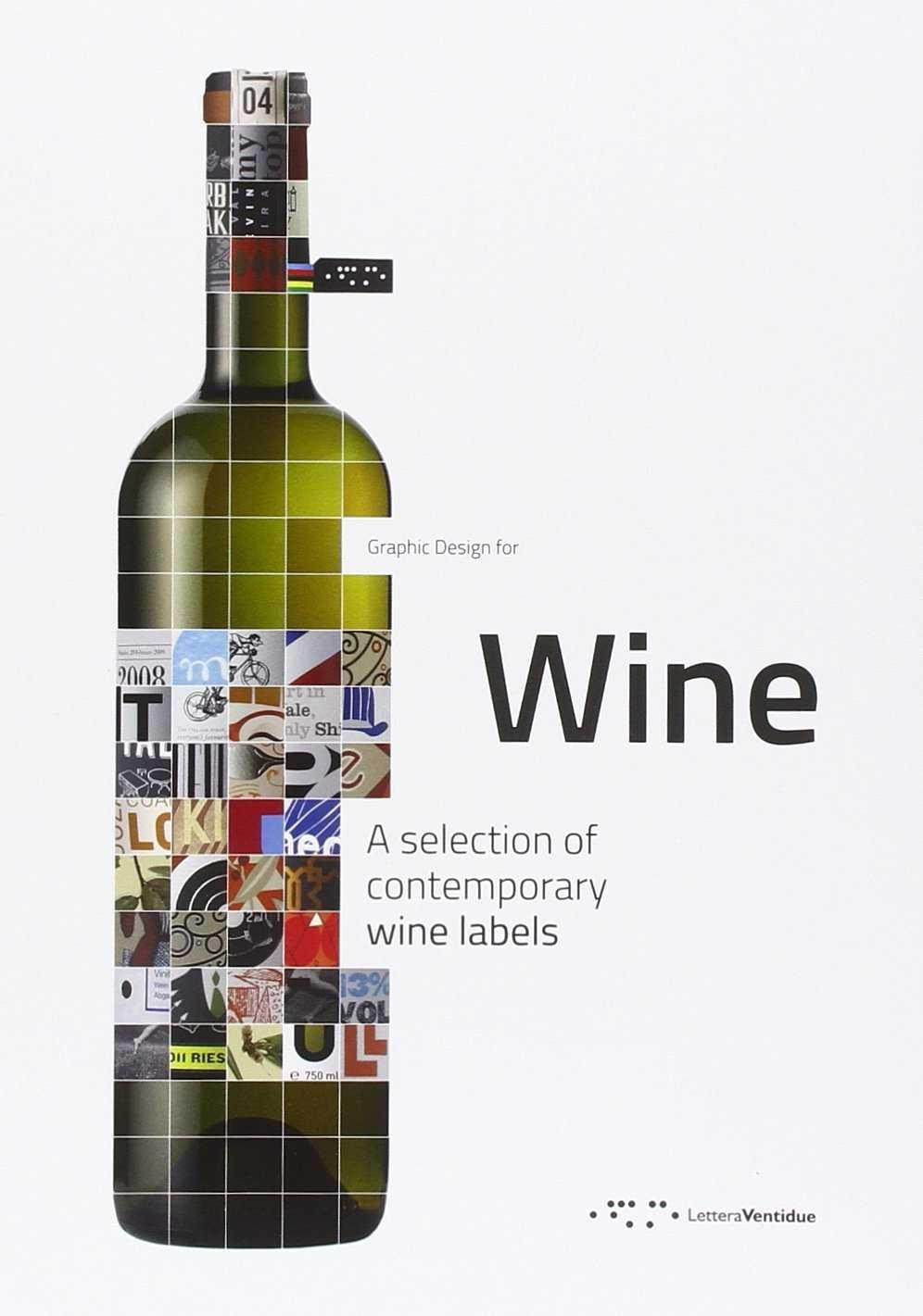 GRAPHIC DESISIG FOR WINE - A SELECTION OF CONTEMPORARY WINE LABELS