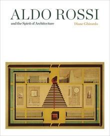 ROSSI: ALDO ROSSI AND THE SPIRIT OF ARCHITECTURE