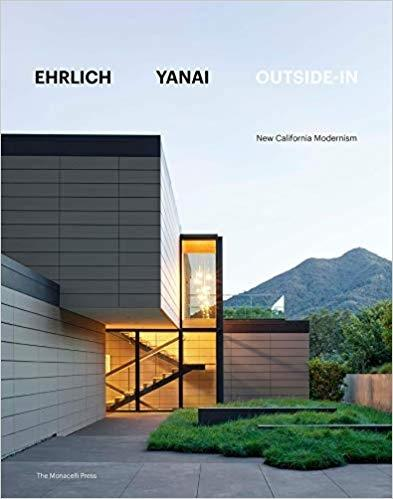 EHRLICH/ YANAI: OUTSIDE- IN. NEW CALIFORNIA MODERNISM.