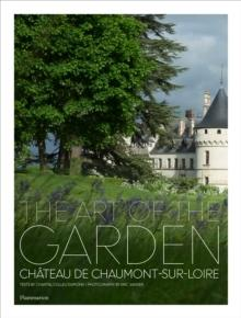 ART OF THE GARDEN. CHATEAU DE CHAUMONT- SUR- LOIRE