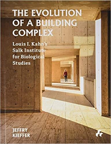 KAHN: THE EVOLUTION OF A BUILDING COMPLEX. LUIS  I. KAHN´S SALK INSTITUTE FOR BIOLOGICAL STUDIES