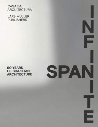 INFINITE SPAN : 90 YEARS OF BRAZILIAN ARCHITECTURE