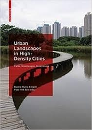 "URBAN LANDSCAPES IN HIGH-DENSITY CITIES ""PARKS,STREETSCAPES,ECOSYSTEMS""."