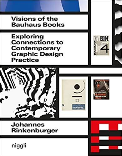 VISIONS OF THE BAUHAUS BOOKS  EXPLORING CONNECTIONS TO CONTEMPORARY GRAPHIC DESIGN PRACTICE