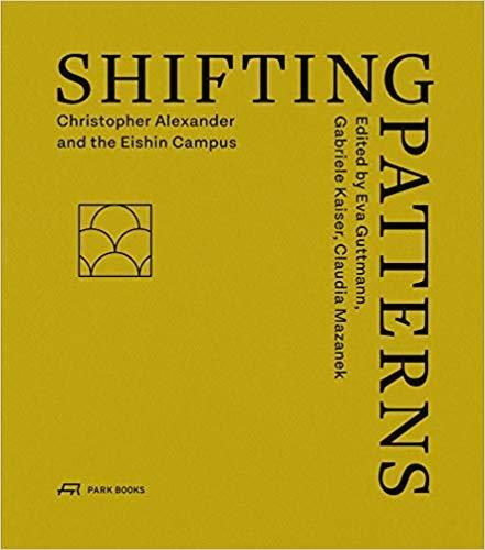 SHIFTING PATTERNS. CHRISTOPHER ALEXANDER AND THE EISHIN CAMPUS.