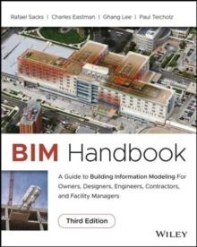 BIM HANDBOOK : A GUIDE TO BUILDING INFORMATION MODELING FOR OWNERS