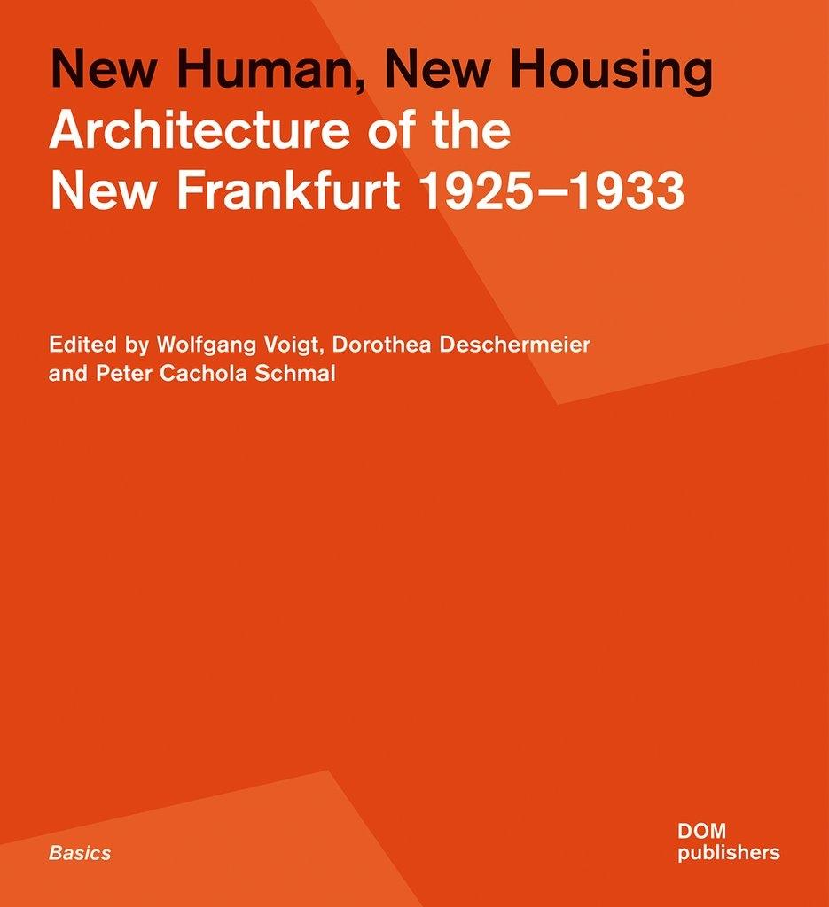 NEW HUMAN, NEW HOUSING. ARCHITECTURE OF THE NEW FRANKFURT 1925-1933