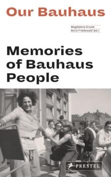 OUR BAUHAUS. MEMORIES OF BAUHAUS PEOPLE