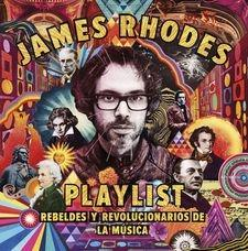 "PLAYLIST. REBELDES Y REVOLUCIONARIOS DE LA MÚSICA ""LA PLAYLIST DE JAMES RHODES"""