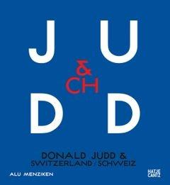 JUDD:  DONALD JUDD & SWITZERLAND