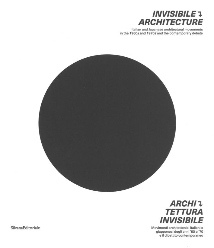 INVISIBLE ARCHITECTURE. ITALIAN AND JAPANESE ARCHITECTURAL MOVEMENTS IN THE 1960S AND 1970S AND THE CONT.