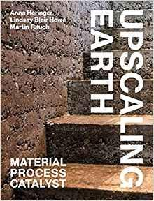 UPSCALING EARTH. MATERIAL PROCESS CATALYST (HERINGER - HOWE Y RAUCH)