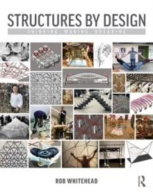 STRUCTURES BY DESIGN : THINKING, MAKING, BREAKING