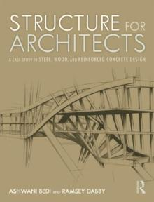 STRUCTURE FOR ARCHITECTS : A CASE STUDY IN STEEL, WOOD, AND REINFORCED CONCRETE DESIGN