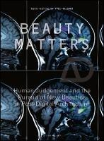 AD: BEAUTY MATTERS : HUMAN JUDGEMENT AND THE PURSUIT OF NEW AESTHETICS IN POST-DIGITAL ARCHITECTURE