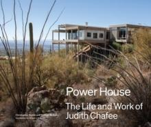 CHAFEE:  POWERHOUSE - THE LIFE AND WORK OF JUDITH CHAFEE