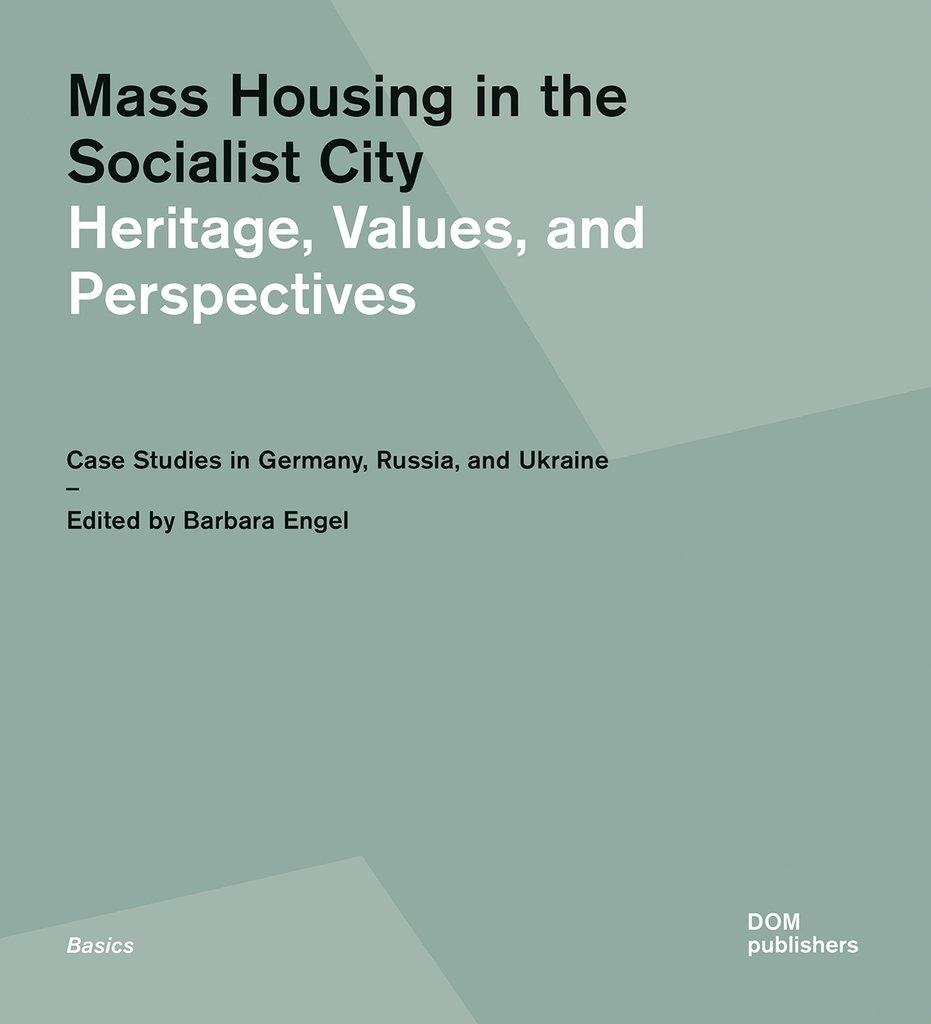 MASS HOUSING IN THE SOCIALIST CITY : HERITAGE, VALUES, AND PERSPECTIVES