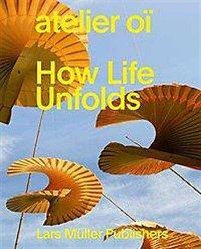 ATELIER OI: HOW LIFE UNFOLDS