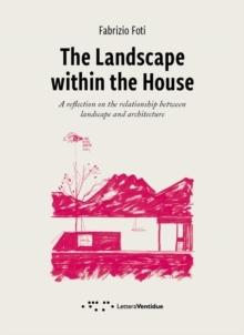 LANDSCAPE WITHIN THE HOUSE. A REFLECTION ON THE RELATIONSHIP BETWEEN LANDSCAPE AND ARCHITECTURE