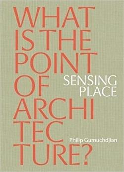 SENSING PLACE. ¿WHAT IS THE POINT OF ARCHITECTURE?
