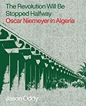 NIEMEYER: THE REVOLUTION WIL BE STOPPED HALFWAY. OSCAR NIEMEYER IN ALGERIA