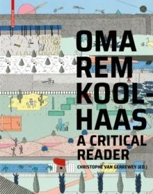 OMA/REM KOOLHAAS : A CRITICAL READER FROM 'DELIRIOUS NEW YORK' TO 'S,M,L,XL'
