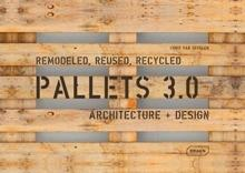 PALLETS 3.0 - REMODELED, REUSED, RECYCLED - ARCHITECTURE + DESIGN