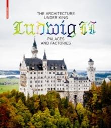 THE ARCHITECTURA UNDER KING LUDWIG II. PALACES AND FACTORIES