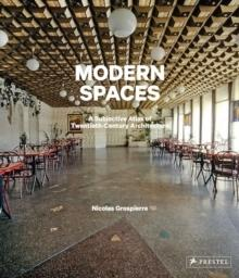 MODERN SPACES - A SUBJECTIVE ATLAS OF 20TH-CENTURY INTERIORS