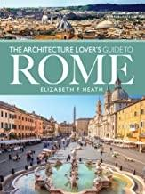 ARCHITECTURE LOVER'S GUIDE TO ROME
