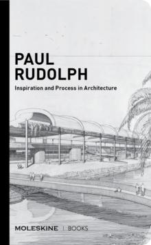 PAUL RUDOLPH - INSPIRATION AND PROCESS IN ARCHITECTURE