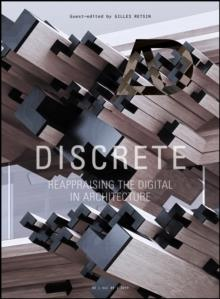 DISCRETE : REAPPRAISING THE DIGITAL IN ARCHITECTURE