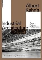 ALBERT KAHN'S INDUSTRIAL ARCHITECTURE. FORM FOLLOWS PERFORMANCE.