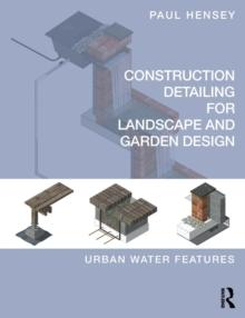 CONSTRUCTING DETAILING FOR LANDSCAPE AND GARDEN DESIGN. URBAN WATER FEATURES