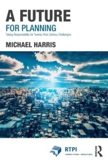 A FUTURE OF PLANNING. TAKING RESPONSABILITY FOR TWENTY- FIRST CENTURY CHALLENGES