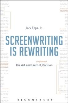 SCREENWRITING IS REWRITING : THE ART AND CRAFT OF PROFESSIONAL REVISION