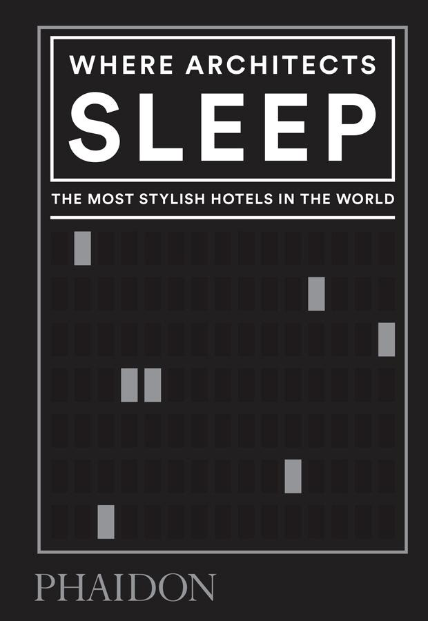 "WHERE ARCHITECTS SLEEP ""THE MOST STYLISH HOTELS IN THE WORLD"""